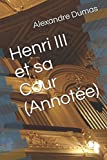 Telecharger Livres Henri III et sa Cour Annotee (PDF,EPUB,MOBI) gratuits en Francaise