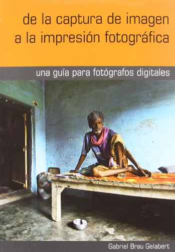 Descargar Libro De la captura de imagen a la impresion fotografica de Gabriel Brau Gelabert