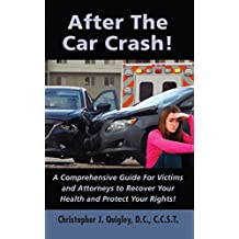After The Car Crash!: A Comprehensive Guide for Victims and Attorneys to Recover Your Health and Protect Your Rights! (English Edition)