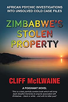 Zimbabwe's Stolen Property : African Psychic Investigations into Unsolved Cold Case Files by [McIlwaine, Cliff]