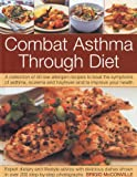 The Combat Asthma Through Diet Cookbook: A Collection of 50 Low-allergen Recipes to Beat the Symptoms of Asthma, Eczema and Hayfever and to Improve Your Health
