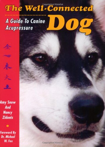 The Well Connected Dog: A Guide to Canine Acupressure por Amy Snow