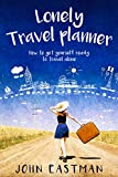 Lonely Travel Planner: How to Get Yourself Ready to Travel Alone (Solo Travel Book 1)