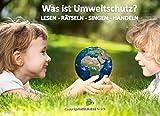 Was ist Umweltschutz?: Lesen, Rätseln, Singen, Handeln - Dr. Claudia Bignion