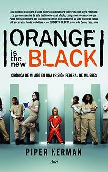 Orange is the new black: Crónica de mi año en una prisión federal de mujeres von [Kerman, Piper]