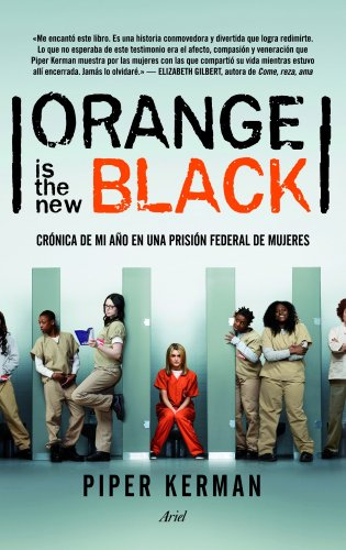 Orange is the new black: Crónica de mi año en una prisión federal de mujeres (Ariel) por Piper Kerman
