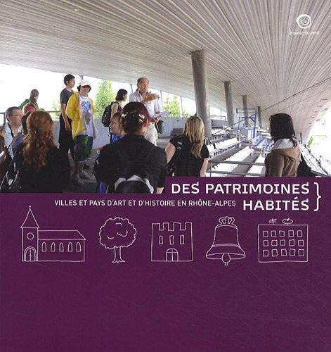 Des patrimoines habités : Villes et pays d'art et d'histoire en Rhône-Alpes par Jacques Gérault