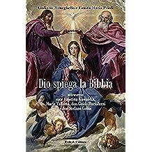 Dio spiega la Bibbia: attraverso suor Faustina Kowalska, Maria Valtorta, don Guido Bortoluzzi e don Stefano Gobbi (Italian Edition)