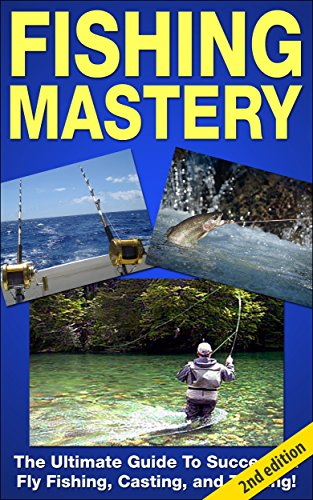 fishing-mastery-guide-2nd-edition-the-ultimate-guide-to-successful-fly-fishing-casting-and-trolling-