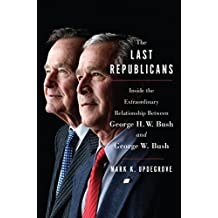 The Last Republicans: Inside the Extraordinary Relationship Between George H.W. Bush and George W. Bush
