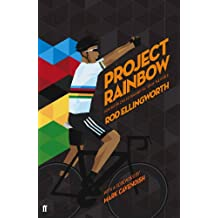 Project Rainbow: How British Cycling Reached the Top of the World (English Edition)