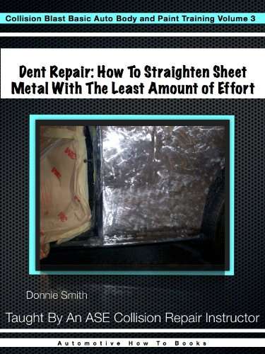 Dent Repair - How To Straighten Metal With The Least Amount of Effort (Collision Blast Basic Auto Body and Paint Training Book 3) (English Edition) Ding Dent Repair
