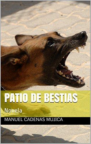 Patio de bestias: Novela por Manuel Cadenas Mujica