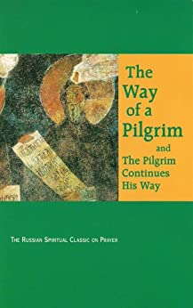 Way of a Pilgrim, The; and The Pilgrim Continues His Way by [Sand, Faith Annette, French, R. M., Faith Annette Sand, R. M. French]