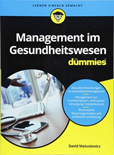 Management im Gesundheitswesen für Dummies - Dummies Management Für
