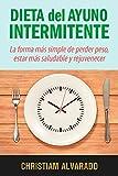 Dieta del Ayuno Intermitente: La Forma Más Simple de Bajar de Peso, Estar Más Saludable y Joven