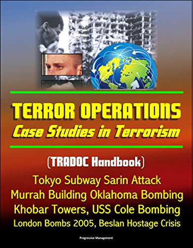 Terror Operations: Case Studies in Terrorism (TRADOC Handbook) Tokyo Subway Sarin Attack, Murrah Building Oklahoma Bombing, Khobar Towers, USS Cole Bombing, ... Beslan Hostage Crisis (English Edition)
