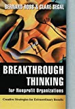 [(Breakthrough Thinking for Nonprofit Organizations : Creative Strategies for Extraordinary Results)] [By (author) B. Ross ] published on (October, 2002)