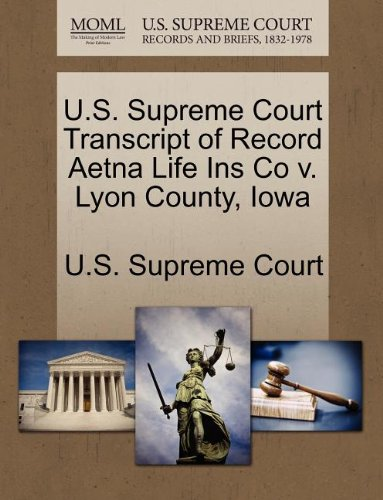 U.S. Supreme Court Transcript of Record Aetna Life Ins Co v. Lyon County, Iowa