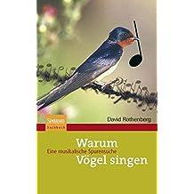 Warum Vögel singen: Eine musikalische Spurensuche