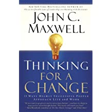 Thinking for a Change: 11 Ways Highly Successful People Approach Life andWork
