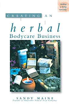 Creating an Herbal Bodycare Business (Making a Living Naturally) (English Edition) von [Maine, Sandy]