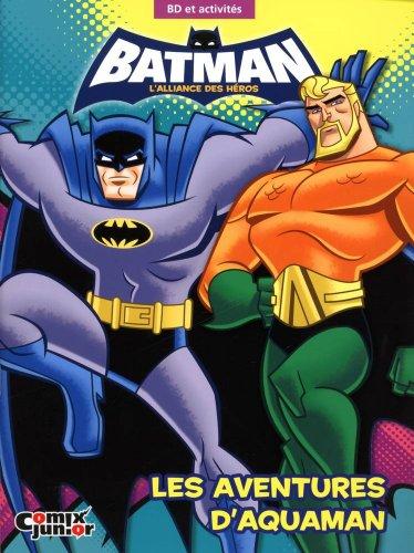 Batman, l'alliance des héros : Les aventures d'Aquaman : BD et activités