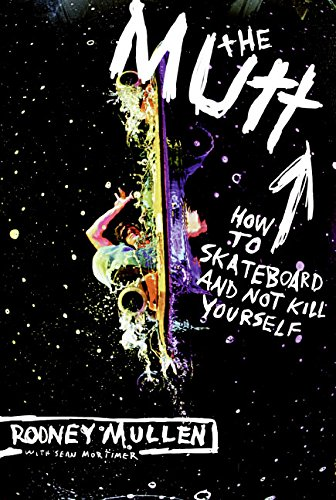 The Mutt: How to Skateboard and Not Kill Yourself por Rodney Mullen