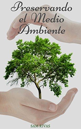 Preservando el Medio Ambiente por Sam  Rivas