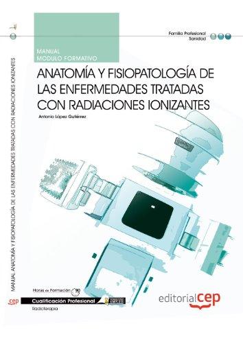 Manual Anatomía y fisiopatología de las enfermedades tratadas con radiaciones ionizantes. Cualificaciones profesionales por Antonio López Gutiérrez