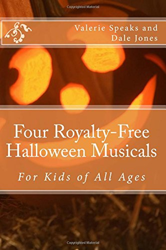 Four Royalty-Free Halloween Musicals: For Kids of All Ages (Royalty-Free Shows for Family Audiences)
