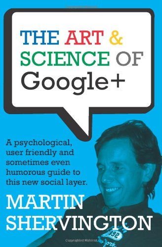 The Art and Science of Google+: A psychological, user friendly and sometimes even humorous guide to this new social layer.