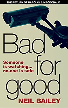 Bad For Good (Barclay & MacDonald Book 2) by [Bailey, Neil]