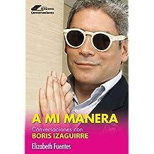 A mi manera : Conversaciones con Boris Izaguirre (Spanish Edition)
