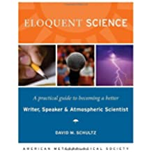 Eloquent Science: A Practical Guide to Becoming a Better Writer, Speaker, and Atmospheric Scientist (English Edition)