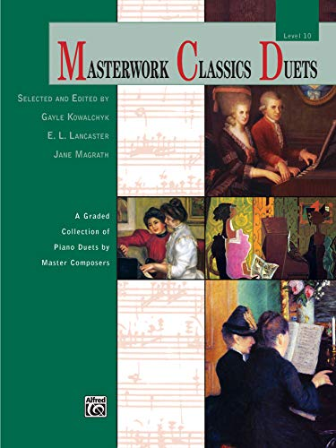 Masterwork Classics Duets, Level 10: A Graded Collection of Piano Duets by Master Composers (Alfred Masterwork Edition: Masterwork Classics Duets)
