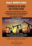 CRÓNICA DE UNA DESTRUCCIÓN: Concesión, Nacionalización, Apertura, Constitucionalización, Desnacionalización, Estatización, Entrega y Degradación de la Industria Petrolera
