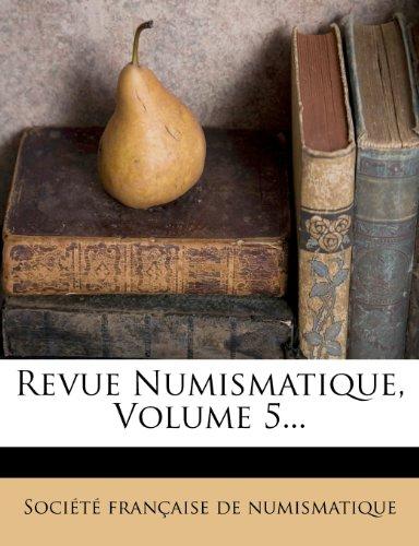 Revue Numismatique, Volume 5.