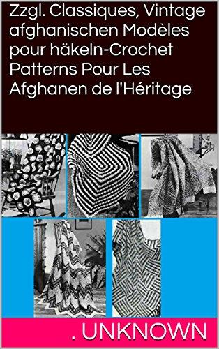 Zzgl. Classiques, Vintage afghanischen Modèles pour häkeln-Crochet Patterns Pour Les Afghanen de l'Héritage (French Edition) -