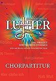 Pop-Oratorium Luther: Das Projekt der tausend Stimmen von Michael Kunze und Dieter Falk CHORPARTITUR