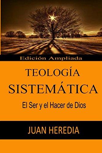 TEOLOGÍA SISTEMÁTICA: El Ser y el Hacer de Dios por Juan Heredia