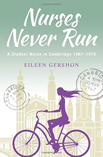Nurses Never Run: A Student Nurse in Cambridge 1967-1970