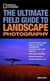The Ultimate Field Guide to Landscape Photography by Robert Caputo (2015-12-24) - Robert Caputo