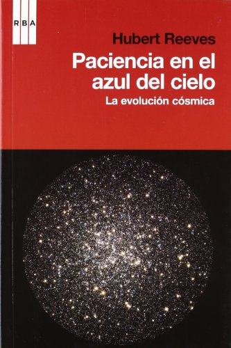 Paciencia en el azul del cielo: La evolución cósmica (DIVULGACIÓN) por HUBERT REEVES