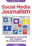 Social Media Journalism: strategie e strumenti per creatori di contenuti e news (Web marketing Vol. 13)