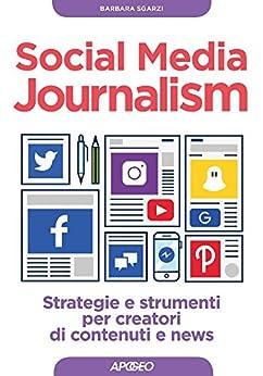 Social Media Journalism: strategie e strumenti per creatori di contenuti e news di [Sgarzi, Barbara]