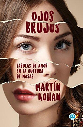 Ojos brujos: Fábulas de amor en la cultura de masas por Martín Kohan