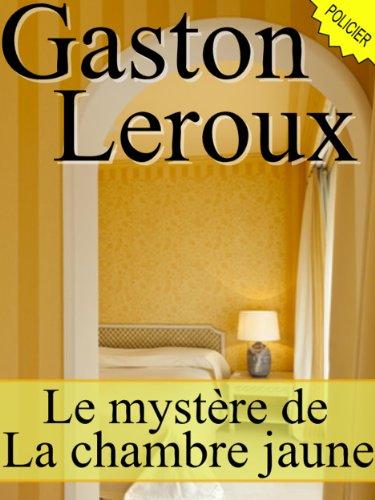 Le mystère de la chambre jaune (Annoté)