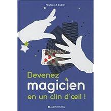 Devenez magicien en un clin d'oeil !: 85 tours de magie pour épater vos enfants et vos amis