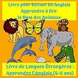 Livre pour Enfant En Anglais Apprendre à Lire le Nom des Animaux: Livre de Langues...